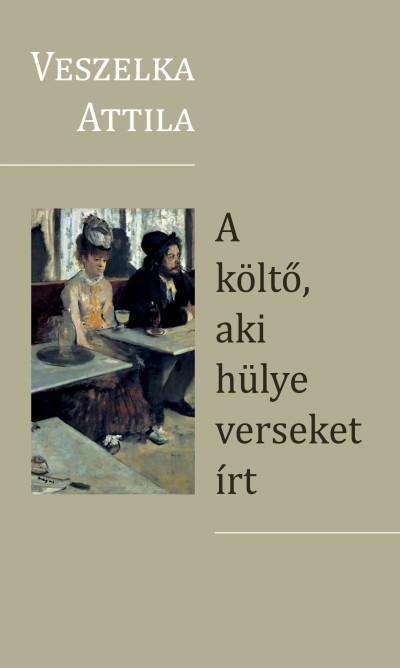 Veszelka Attila - A költő, aki hülye verseket írt