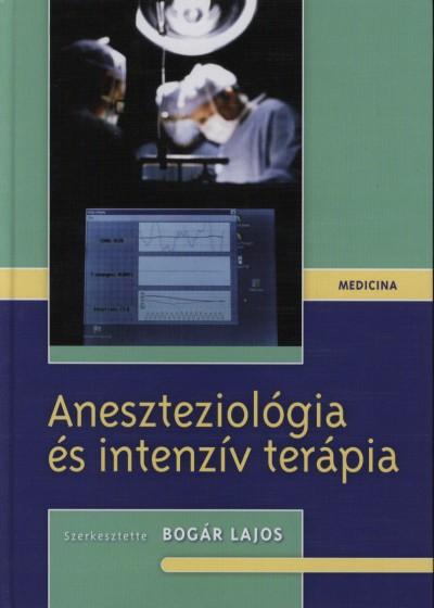 Bogár Lajos  (Szerk.) - Aneszteziológia és intenzív terápia