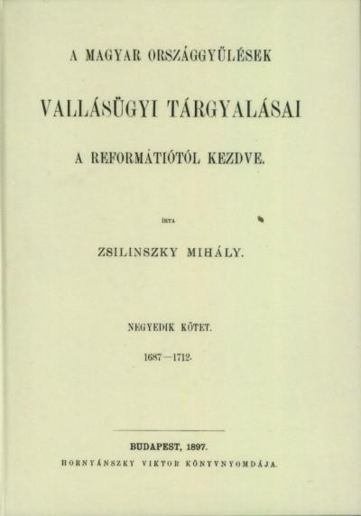 Zsilinszky Mihály - A magyar országgyűlések vallásügyi tárgyalásai a reformátiotól kezdve IV. 1687-1712