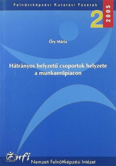 Őry Mária - Hátrányos helyzetű csoportok helyzete a munkaerőpiacon