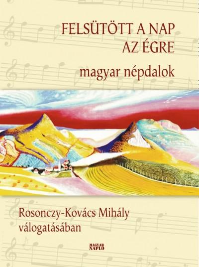 Rosonczy-Kovács Mihály  (Vál.) - Felsütött a nap az égre