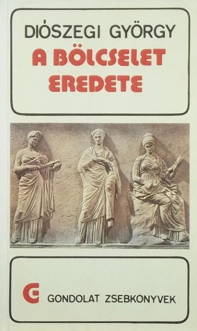 Diószegi György - A bölcselet eredete