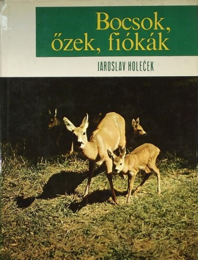 Jaroslav Holecek - Bocsok, őzek, fiókák
