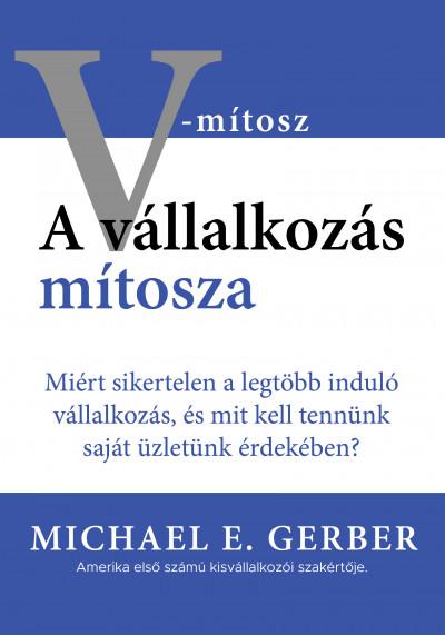 Michael E. Gerber - A vállalkozás mítosza