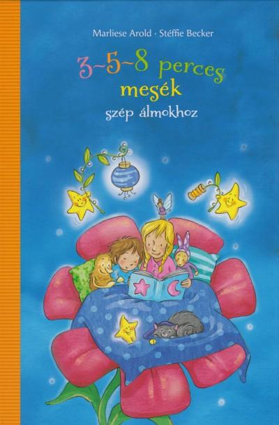Marliese Arold - Melanie Garanin - Stéffie Becker - Maren Von Klitzing - 3-5-8 perces mesék - szép álmokhoz