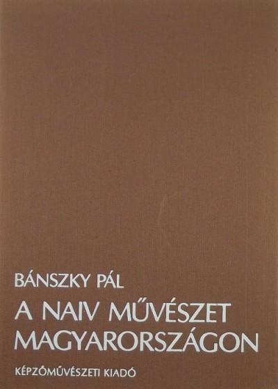 Bánszky Pál - A naív művészet Magyarországon