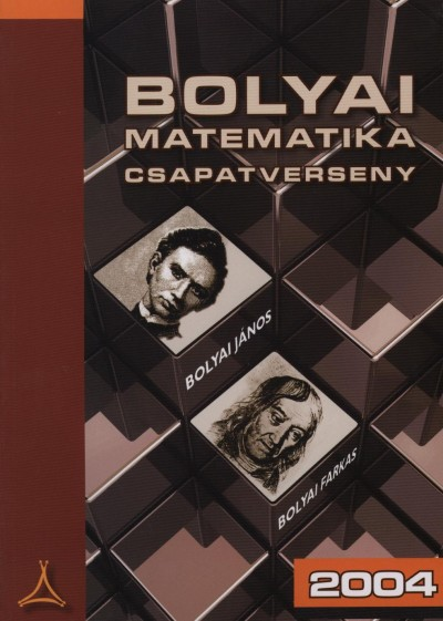 Tassy Gergely  (Szerk.) - Nagy-Baló András  (Összeáll.) - Bolyai matematika csapatverseny 2004