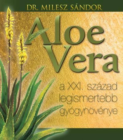 Dr Milesz Sándor - Aloe vera - A XXI. század legismertebb gyógynövénye