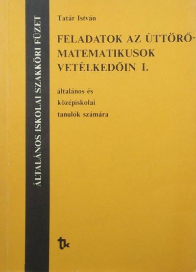 Tatár István - Feladatok az úttörőmatematikusok vetélkedőin I.