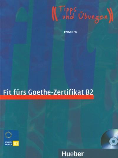 Evelyn Frey - Fit fürs Goethe-Zertifikat B2 Lehrbuch mit CD
