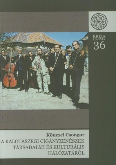 Könczei Csongor - A kalotaszegi cigányzenészek társadalmi és kulturális hálózatáról