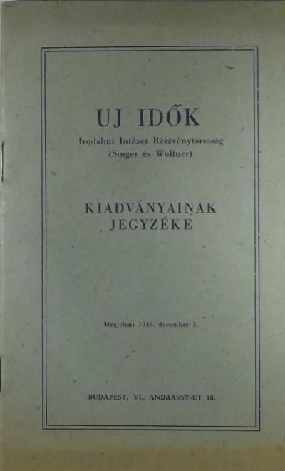 - Uj Idők Irodalmi Intézet Részvénytársaság kiadványainak jegyzéke 1946