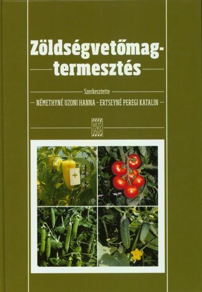 Ertseyné Peregi Katalin  (Szerk.) - Némethyné Uzoni Hanna  (Szerk.) - Zöldségvetőmag-termesztés