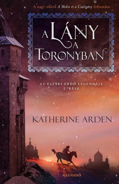 Katherine Arden - A lány a toronyban