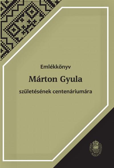Czégényi Dóra  (Szerk.) - Péntek János  (Szerk.) - Emlékkönyv Márton Gyula születésének centenáriumára