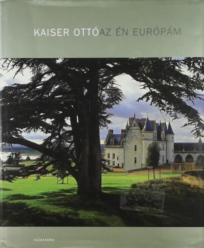 Kaiser Ottó - Az én Európám