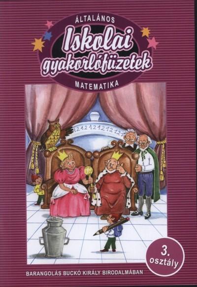 ISKOLAI GYAKORLÓFÜZETEK - MATEMATIKA 3. - BARANGOLÁS BUCKÓ KIRÁLY BIRODALMÁBAN