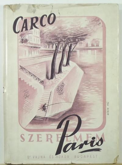 Francis Carco - Szerelmem Páris