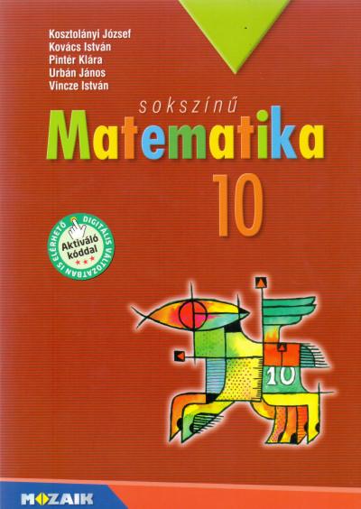 Kosztolányi József - Kovács István - Pintér Klára - Urbán János - Vincze István - Sokszínű matematika tankönyv 10.