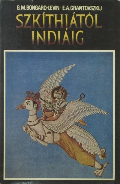 Georgij Makszimovics Bongard-Levin - E. A. Grantovszkij - Szkíthiától Indiáig