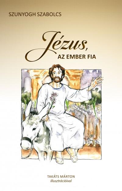 Szunyogh Szabolcs - Jézus, az ember fia