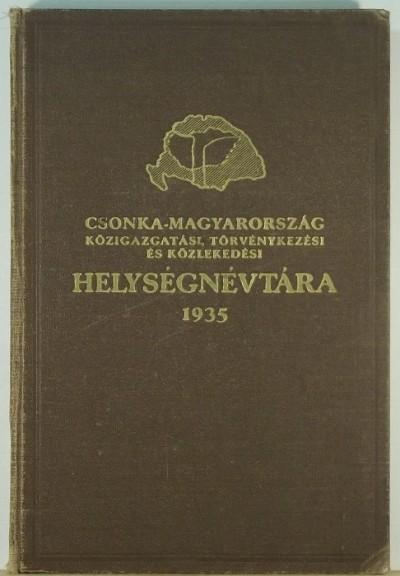Várady Károly  (Szerk.) - Csonka-Magyarország közigazgatási, törvénykezési és közlekedési helységnévtára