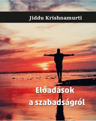 Jiddu Krishnamurti - Előadások a szabadságról