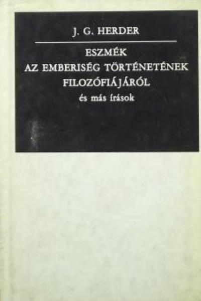 Johann Gottfried Herder - Eszmék az emberiség történetének filozófiájáról