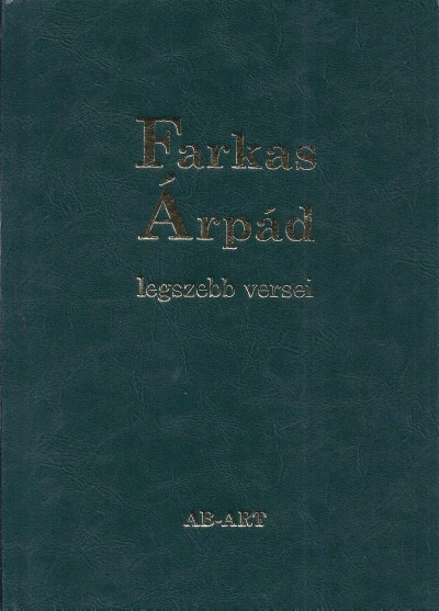 Farkas Árpád - Cs. Nagy Ibolya  (Vál.) - Farkas Árpád legszebb versei