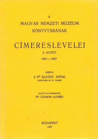 Áldásy Antal - A Magyar Nemzeti Múzeum könyvtárának címereslevelei III. 1601-1657.