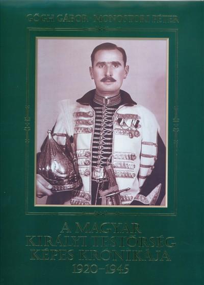 Gőgh Gábor - Monostori Péter - A magyar királyi testőrség képes krónikája 1920-1945