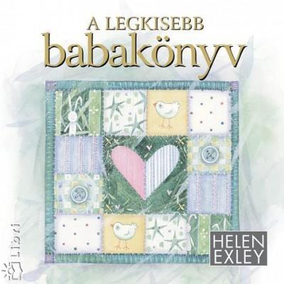 Helen Exley - Pálvölgyi Lídia  (Szerk.) - A legkisebb babakönyv