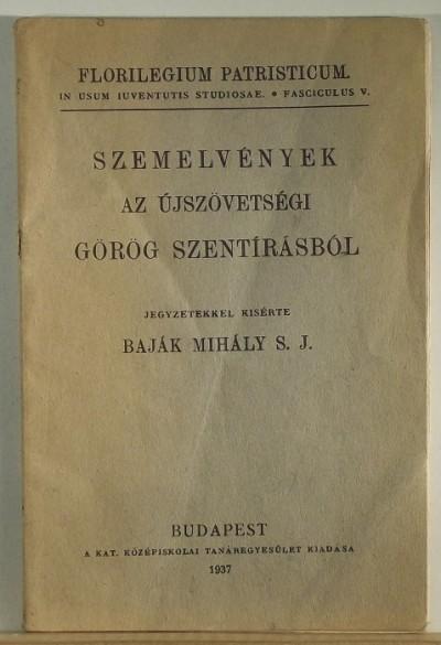 Baják Mihály  (Szerk.) - Szemelvények az Újszövetségi Görög Szentírásból