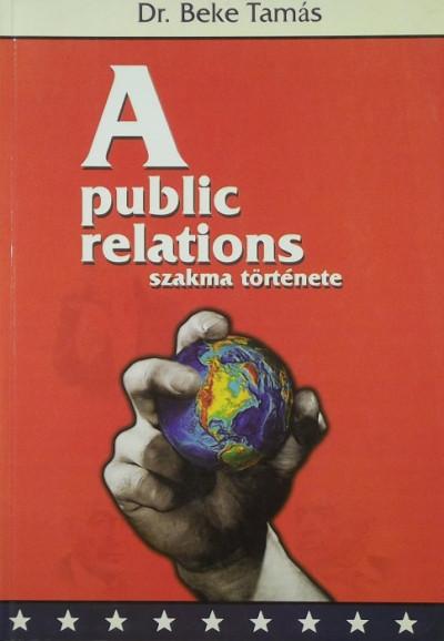 Dr. Beke Tamás - A public relations szakma története
