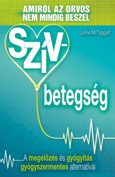 Lynne Mctaggart  (Szerk.) - Szívbetegség - Amiről az orvos nem mindig beszél