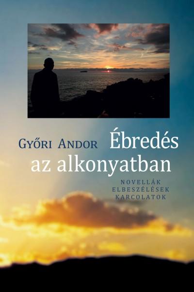 Győri Andor - Ébredés az alkonyatban