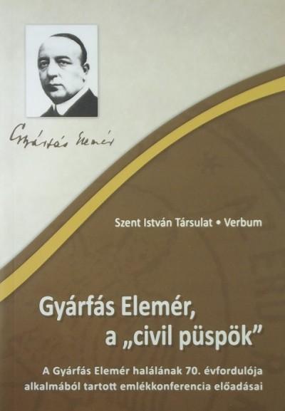 """Holló László  (Szerk.) - Gyárfás Elemér, a """"civil püspök"""""""