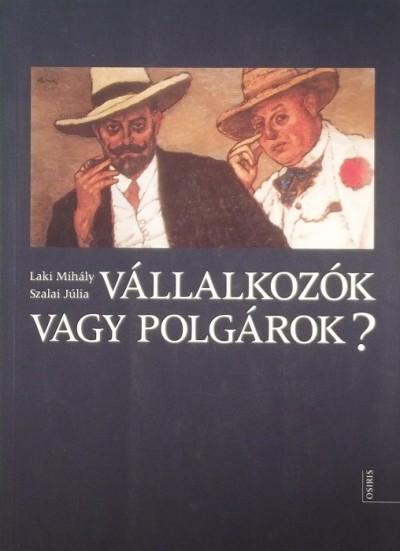 Laki Mihály - Szalai Júlia - Vállalkozók vagy polgárok?