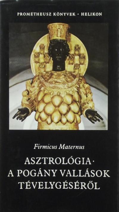 Firmicus Maternus - Asztrológia - A pogány vallások tévelygéséről