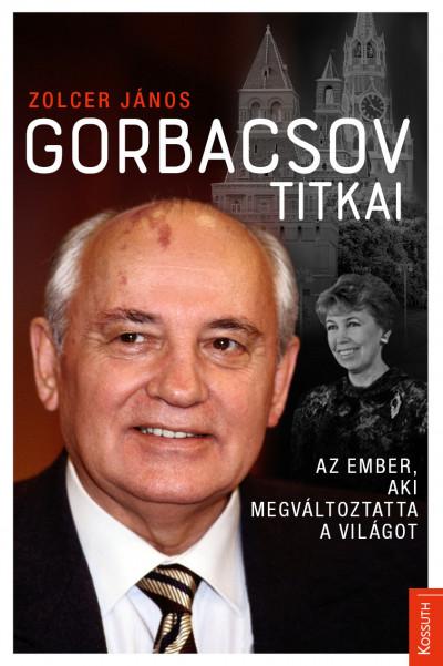 Zolcer János - Gorbacsov titkai
