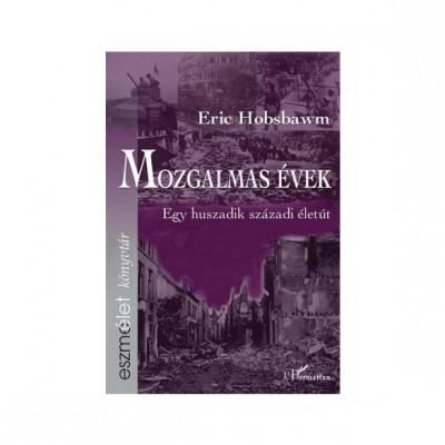 Eric Hobsbawm - Mozgalmas évek