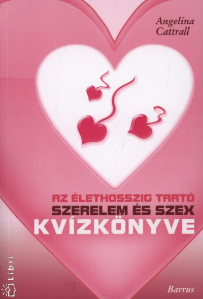 Angelina Cattrall - Az élethosszig tartó szerelem és szex kvízkönyve