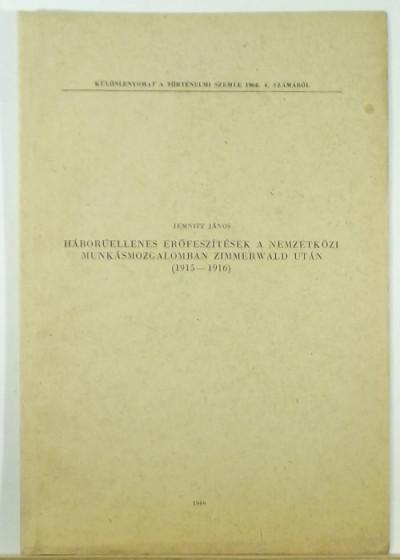 Jemnitz János - Háborúellenes erőfeszítések a nemzetközi munkásmozgalomban Zimmerwald után (1915-1916)