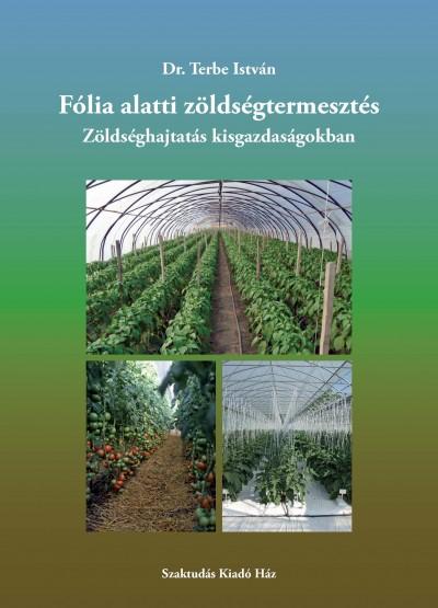 Terbe István - Fólia alatti zöldségtermesztés