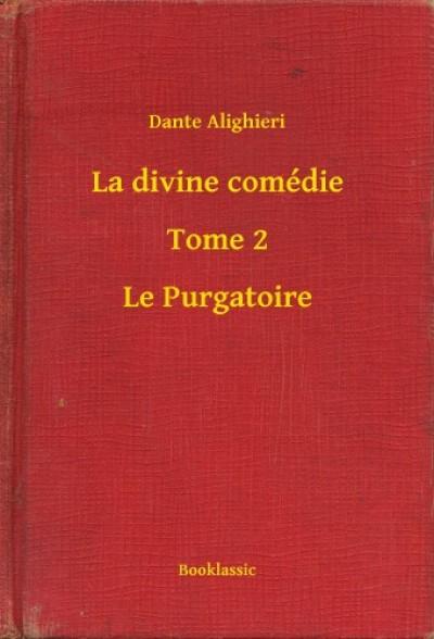 Alighieri Dante - La divine comédie - Tome 2 - Le Purgatoire