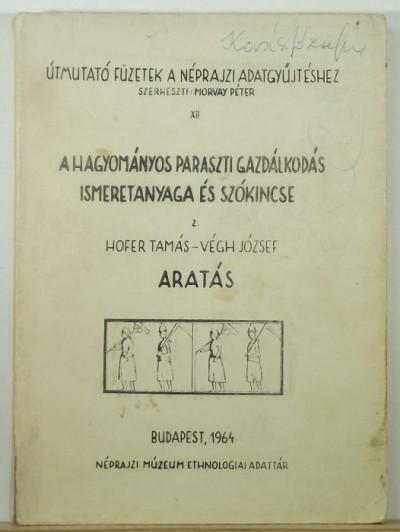 Hofer Tamás - Végh József - A hagyományos paraszti gazdálkodás ismeretanyaga és szókincse 2. - Aratás