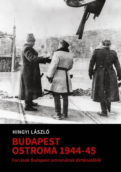 Hingyi Lászlóné  (Szerk.) - Mihályi Balázs  (Szerk.) - Tóth Gábor  (Szerk.) - Budapest ostroma 1944-1945. I+II.