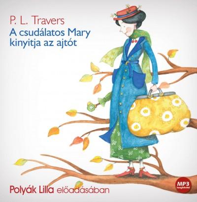 Pamela Lyndon Travers - Polyák Lilla - A csudálatos Mary kinyitja az ajtót - Hangoskönyv