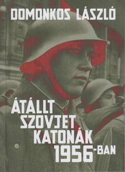 Domonkos László - Átállt szovjet katonák 1956-ban