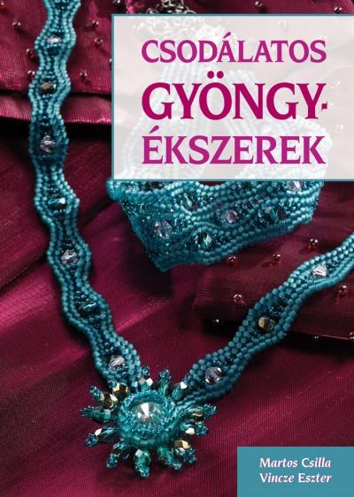 f179d0781e Könyv: Csodálatos gyöngyékszerek (Martos Csilla - Vincze Eszter)